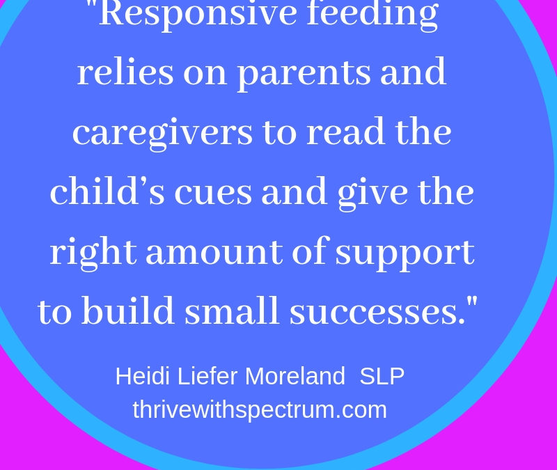 Responsive Feeding Therapy with Severe Feeding Challenges: Lessons from Responsive Tube Weaning (Guest Post 1)